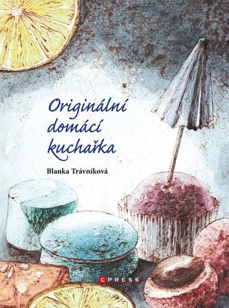 Originální domácí kuchařka - Trávníková Blanka
