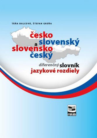 Česko-slovenský a slovensko-český diferenčný slovník jazykové rozdiely - Táňa Balcová; Štefan Greňa