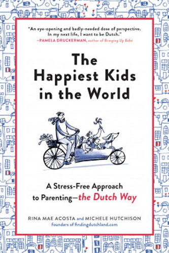 The Happiest Kids in the World: Bringing up Children the Dutch Way - Acosta Rina Mae, Hutchison Michele,