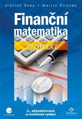 Finanční matematika v praxi - Oldřich Šoba; Pavel Širůček
