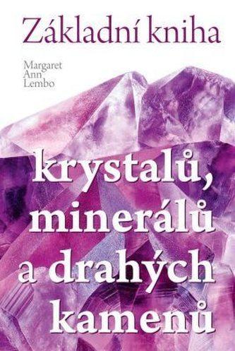 Základní kniha krystalů, minerálů a drahých kamenů - Lembo Margaret Ann