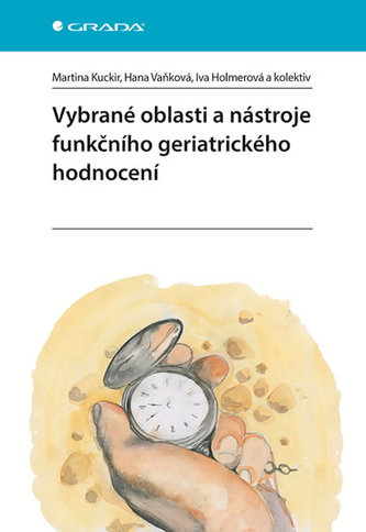 Vybrané oblasti a nástroje funkčního geriatrického hodnocení - Kuckir Martina, Vaňková Hana, Holmerová Iva,