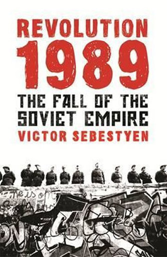 Revolution 1989 : The Fall of the Soviet Empire - Victor Sebestyen
