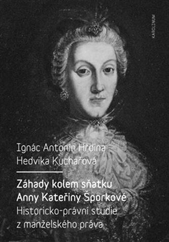 Záhady kolem sňatku Anny Kateřiny Šporkové