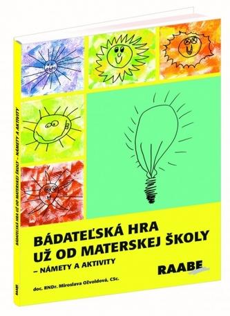 Bádateľská hra už od materskej školy - námety a aktivity - Ožvoldová Miroslava