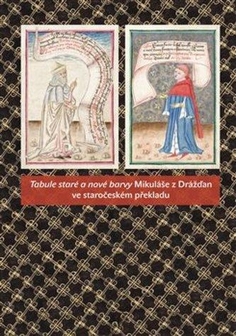 Tabule staré a nové barvy Mikuláše z Drážďan ve staročeském překladu - Milada Homolková