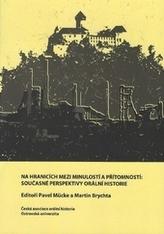 Na hranicích mezi minulostí a přítomností: Současné perspektivy orální historie