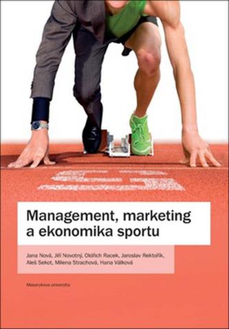Management, marketing a ekonomika sportu - Jana Nová; Oldčich Racek; Jiří Novotný; Jaroslav Rek