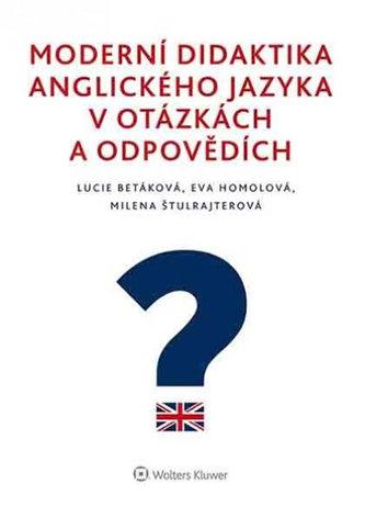 Moderní didaktika anglického jazyka v otázkách a odpovědích - Lucie Betáková