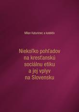 Niekoľko pohľadov na kresťanskú sociálnu etiku a jej vplyv na Slovensku