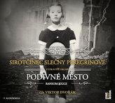 Sirotčinec slečny Peregrinové: Podivné město - CDmp3 (Čte Viktor Dvořák)