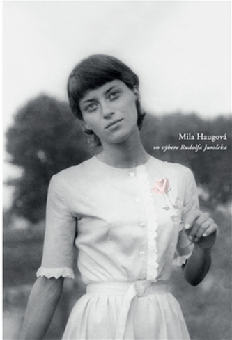 Mila Haugová vo výbere Rudolfa Juroleka - Mila Haugová