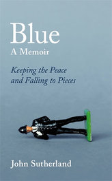 Blue : A Memoir - Keeping the Peace and Falling to Pieces