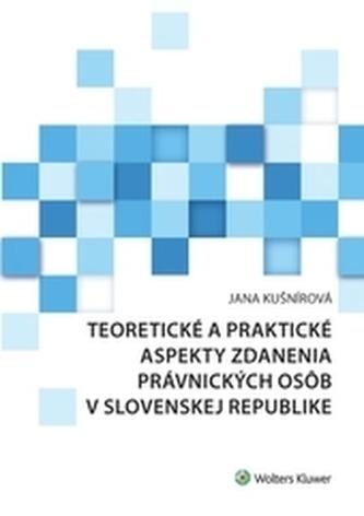 Teoretické a praktické aspekty zdanenia právnických osôb v Slovenskej republike - Dana Kušnírová