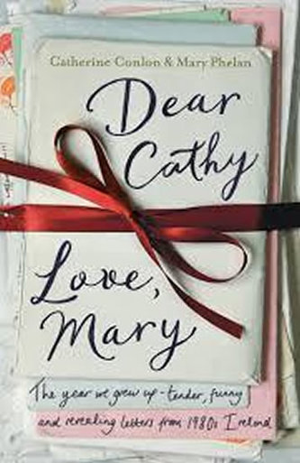 Dear Cathy ... Love, Mary : The Year We Grew Up - Tender, Funny and Revealing Letters from 1980s Ireland - Conlon Catherine