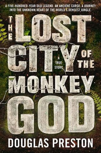 The Lost City of the Monkey God - Douglas Preston; Lincoln Child