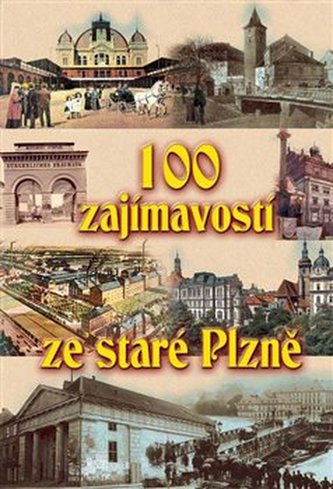 100 zajímavostí ze staré Plzně - Petr Mazný