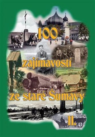 100 zajímavostí ze staré Šumavy II. - Berhardt Tomáš