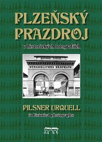 Plzeňský Prazdroj v historických fotografiích - Lucie Steinbachová