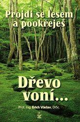Projdi se lesem a pookřeješ - Dřevo voní…