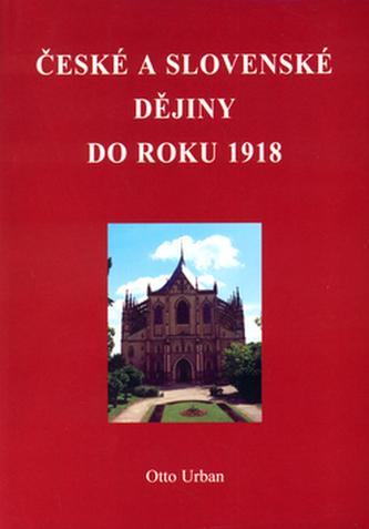 České a Slovenské dějiny do roku 1918 - Otto M. Urban