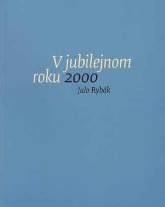 V jubilejnom roku 2000 - Julo Rybák