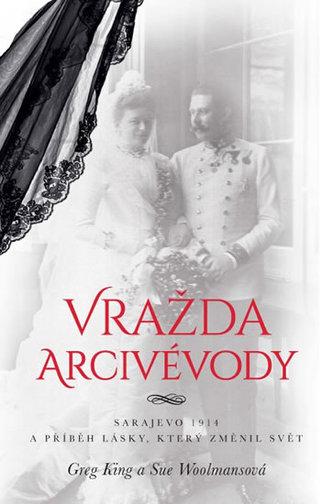 Vražda arcivévody - Sarajevo 1914 a příběh lásky, který změnil svět - King Greg