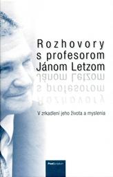 Rozhovory s profesorom Jánom Letzom