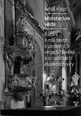 Ministerium verbi Kázání Adolfa Kajpra o mši svaté, o posledních věcech člověka a o rozličných aspektech víry