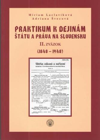 Praktikum k dejinám štátu a práva na Slovensku II. zväzok (1848 - 1948)