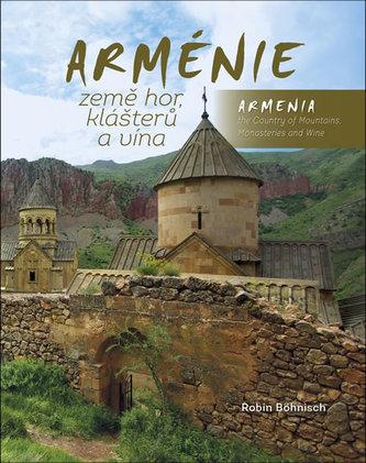 Arménie země hor, klášterů a vína / Armenia the Country of Mountains Monasteries and Wine - Böhnisch Robin