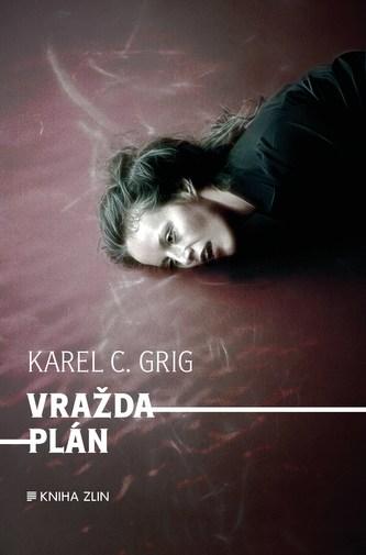 Vraždaplán - Karel C. Grig