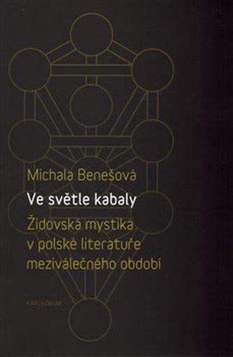 Ve světle kabaly: Židovská mystika v polské literatuře meziválečného období - Michala Benešová