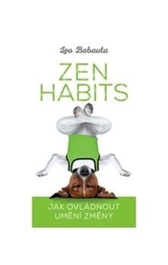 Zen Habits – Jak ovládnout umění změny - Habauta, Leo