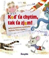 Keď ťa chytím, tak ťa zjem! - Veľká detektívna naháňačka myšiaka Tima a Cyrila