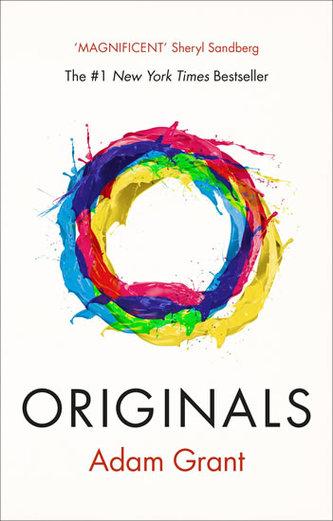 Originals: How Non-conformists Change the World - Adam M. Grant