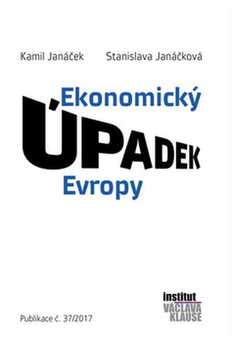 Ekonomický úpadek Evropy - Janáček Kamil, Janáčková Stanislava,