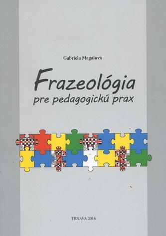 Frazeológia pre pedagogickú prax - Kamila Magálová