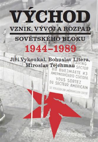 Východ Vznik, vývoj a rozpad sovětského bloku 1944-1989 - Jiří Vykoukal