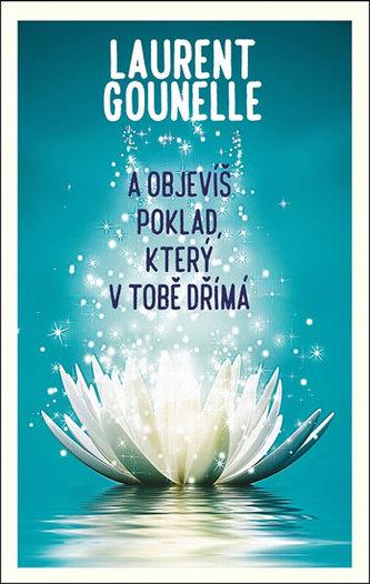 A objevíš poklad, který v tobě dřímá - Laurent Gounelle