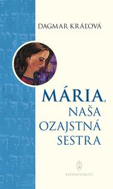 Mária, naša ozajstná sestra