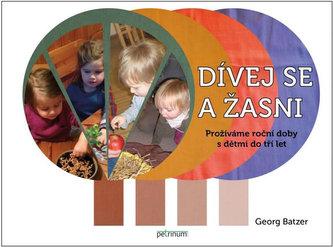 Georg Batzer: Dívej se a žasni! Prožíváme roční doby s dětmi do tří let