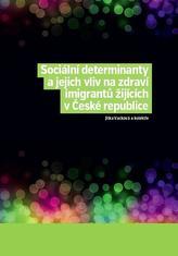 Sociální determinanty a jejich vliv na zdraví imigrantů žijících v České republice
