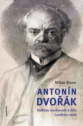 Antonín Dvořák - Reflexe osobnosti a díla. Lexikon osob