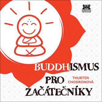 Buddhismus pro začátečníky - Chodronová Thubten