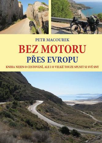 Bez motoru přes Evropu - Kniha nejen o cestování, ale i o velké touze splnit si své sny - Petr Macourek
