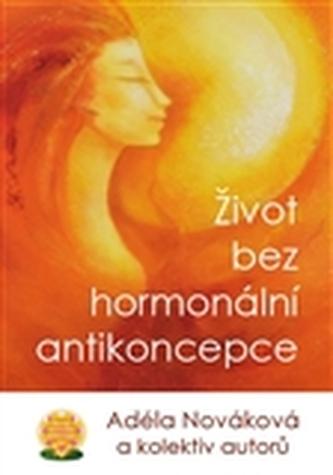Život bez hormonální antikoncepce - Karel a kol. Hudec