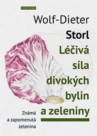 Léčivá síla divokých bylin a zeleniny - Wolf-Dieter Storl