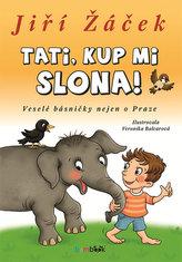 Tati, kup mi slona! - Veselé básničky nejen o Praze