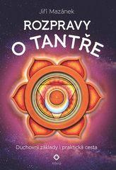 Rozpravy o tantře - Duchovní základy i praktická cesta